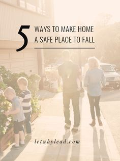5 Ways to Make Home a Safe Place to Fall | So that no matter what happens to them *outside* the house, they know they'll always have somewhere to land.