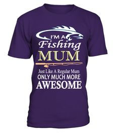 I'm A Fishing Mum  #gift #idea #shirt #image #funny #fishingshirt #mother #father #lovefishing
