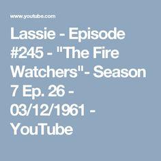 "Lassie - Episode #245 - ""The Fire Watchers""- Season 7 Ep. 26 - 03/12/1961 - YouTube"