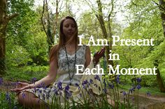 I Am Present in Each Moment.......