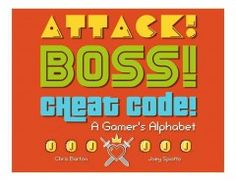 Attack! Boss! Cheat Code!: A Gamer's Alphabet by Chris Barton - In this ironic, vividly illustrated guide the most common gaming terminology is easy to understand and fun to explore.