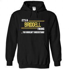 Its a BRIDDELL Thing, You Wouldnt Understand! - custom tshirts #tshirt redo #sweatshirt fashion