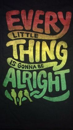Every Little Thing is Gonna Be Alright Bob Marley Three Little Birds T-Shirt Bob Marley Painting, Bob Marley Art, Bob Marley Quotes, Bob Marley Colors, Bob Marley Lyrics, Music Bob Marley, Reggae Art, Reggae Music, Rasta Tattoo