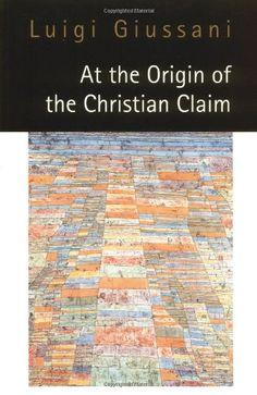 At the Origin of the Christian Claim by Luigi Giussani http://www.amazon.com/dp/0773516271/ref=cm_sw_r_pi_dp_.IxRub1HF7NHG