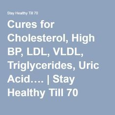 Cures for Cholesterol, High BP, LDL, VLDL, Triglycerides, Uric Acid…. | Stay…