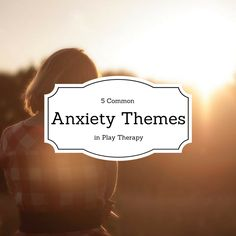 play therapy, child therapy, anxiety, depression, themes, behavioral therapy, notes, progress