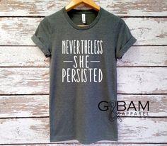 Nevertheless SHE Persisted Shirt / Nasty Woman by GandBamApparel