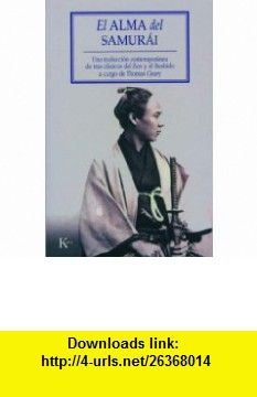 El alma del Samurai Una traduccion contemporanea de tres clasicos del Zen y el Bushido (9788472456341) Thomas Cleary , ISBN-10: 847245634X  , ISBN-13: 978-8472456341 ,  , tutorials , pdf , ebook , torrent , downloads , rapidshare , filesonic , hotfile , megaupload , fileserve