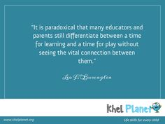 """""""It is paradoxical that many educators and parents still differentiate between a time for learning and a time for play without seeing the vital connection between them."""" - Leo F. Social Enterprise, Differentiation, Paradox, Life Skills, Planets, Leo, Connection, Foundation, Education"""