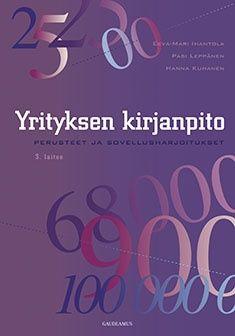 Yrityksen kirjanpito : perusteet ja sovellusharjoitukset / Eeva-Mari Ihantola, Pasi Leppänen & Hanna Kuhanen.