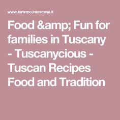 Food & Fun for families in Tuscany - Tuscanycious - Tuscan Recipes Food and Tradition