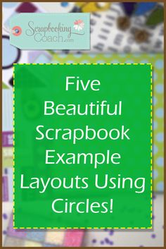 Looking For Scrapbook Example Layouts? Here's 5 Beautiful Pages Showcasing How To Use Circles To Create An Extra Special Effect. Click Through To See How...