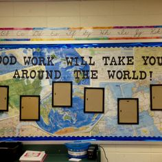 """Good work will take you around the world"" travel theme bulletin board- Would change to ""Hard work..."""