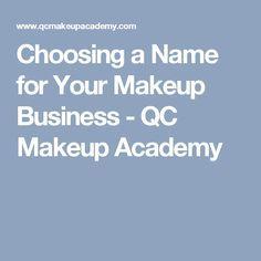 Choosing A Name For Your Makeup Business Qc Makeup Academy Makeup Business Names Makeup Academy Makeup Yourself