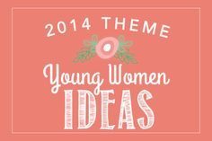 2014 Young Women Theme Ideas... freebie and lots of ideas to come!