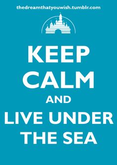 the little mermaid. Keep Calm & Live Under the Sea!