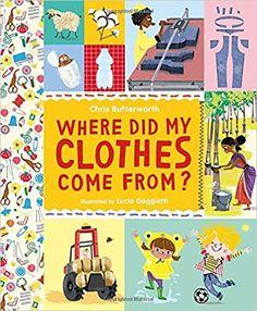 Where Did My Clothes Come From?: Chris Butterworth, Lucia Gaggiotti: 9780763677503: Amazon.com: Books