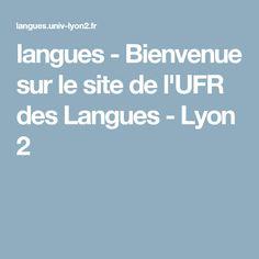 langues - Bienvenue sur le site de l'UFR des Langues - Lyon 2 Lyon 2, Le Site, Languages, Welcome