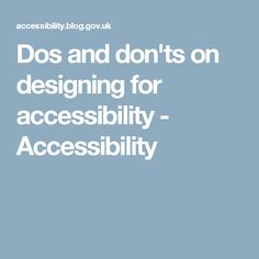 Dos and don'ts on designing for accessibility - Accessibility