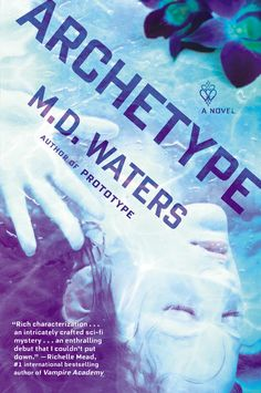 ARCHETYPE by M.D. Waters -- Introducing a breathtakingly inventive futuristic suspense novel about one woman who rebels against everything she is told to believe.