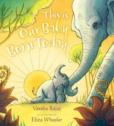 This Is Our Baby, Born Today: Varsha Bajaj, Eliza Wheeler. The prose in this celebration of a new baby elephant sings. add to the melody. Elephant Birth, Newborn Elephant, Baby Born Today, Used Books, My Books, Order Book, Child Life, Story Time, Our Baby