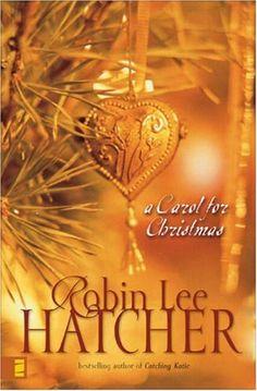 a carol for christmas by robin lee hatcher - Best Christmas Novels