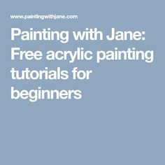 Painting with Jane: Free acrylic painting tutorials for beginners