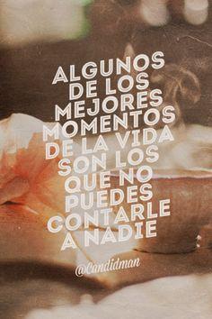 """""""Algunos de los mejores #Momentos de la #Vida son los que no puedes contarle a nadie"""". @candidman #Frases #Motivacionales"""