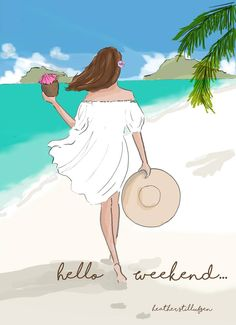 Hello weekend Rose Hill Designs by Heather Stillufsen Illustrations, Illustration Art, Weekend Quotes, Tuesday Quotes, Hello Weekend, Beach Art, Belle Photo, Summer Fun, Sketches