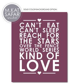 """Can't eat, can't sleep, reach for the stars, over the fence, world series kind of love"" via ETSY"