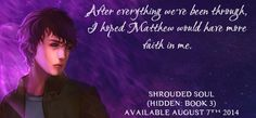 Another teaser from Shrouded Soul (Hidden: Book 3), just in case you were missing Matthew ;-)