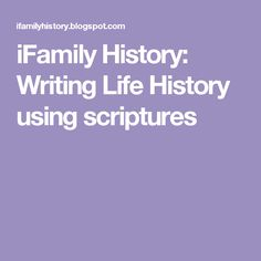 iFamily History: Writing Life History using scriptures