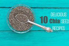 Get the super seed Chia into your diet with one of our ten super tasty recipes