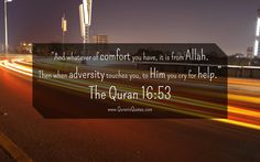 "The Quran (Surah an-Nahl):- ""And whatever of comfort you have, it is from Allah. Then when adversity touches you, to Him you cry for help. Islam Hadith, Islam Quran, Alhamdulillah, Quran Verses, Quran Quotes, Islamic Quotes, Hindi Quotes, Quran In English, Adversity Quotes"
