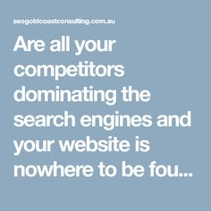 Are all your competitors dominating the search engines and your website is nowhere to be found? Need new customers desperately? Then SEO Gold Coast Consulting located at Varsity Lakes can help