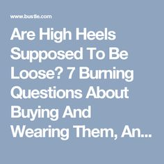 Are High Heels Supposed To Be Loose? 7 Burning Questions About Buying And Wearing Them, Answered