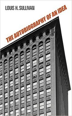 Autobiography of an Idea by Louis Henry Sullivan
