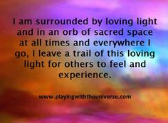 Surround yourself in Loving Light Clear the energy around your physical body and then surround yourself with a loving light and energy each day. You are sacred space and it is helpful to clean away what doesn't serve you or your mission. Once you are in this conscious and clean sacred space, do the same with your home and workplace or any other place you spend a great deal of time. This will help you have a better day, every day and lets you better tap into and utilize the unseen forces of…