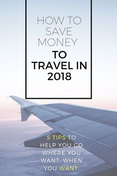 5 tips to save money to travel. How to save money to go travel in 2018. 5 tips on saving up money to travel.