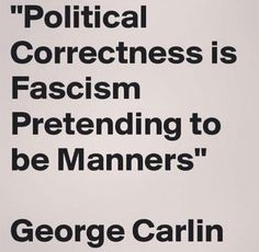 and- despite what the new 2018 definition states- fascism is a far LEFT institution and always has been. Wise Quotes, Quotable Quotes, Great Quotes, Quotes To Live By, Inspirational Quotes, George Carlin, Political Quotes, Philosophy Quotes, Truth Hurts