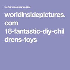 worldinsidepictures.com 18-fantastic-diy-childrens-toys