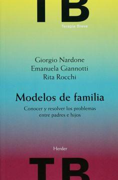 Modelos de familia : conocer y resolver los problemas entre padres e hijos / Giorgio Nardone, Emanuela Giannotti, Rita Rocchi ; traducción, Jordi Bargalló Chaves