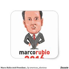Marco Rubio 2016 President Caricature Square Sticker. Caricature illustration showing Marco Rubio, an American senator, politician and Republican 2016 presidential candidate standing with words Marco Rubio 2016 done in cartoon style. #americanelections #elections #vote2016 #election2016