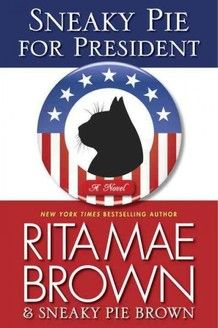 Sneaky Pie for President by Rita Mae Brown | Mystery | In a story written from Sneaky Pie's perspective, the intrepid feline sleuth temporarily halts her busy writing career to run for President, a campaign marked by a revolutionary animal-rights agenda and a frisky flock of prospective cabinet members. | Find it at PCLS: http://catalog.popelibrary.org/polaris/