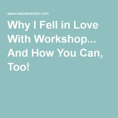 Why I Fell in Love With Workshop... And How You Can, Too!
