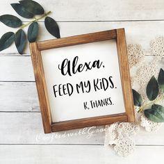 Alexa Feed my Kids Farmhouse Wood Signs Mini Wood Signs Diy Organizer, Fixer Upper, Kitchen Decor Signs, Funny Kitchen Signs, Diy Bathroom, Diy Gifts For Mom, Kitchen On A Budget, Kitchen Ideas, Kitchen Trends