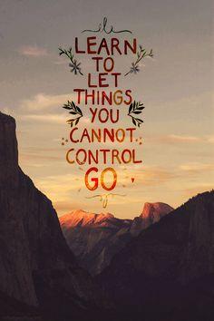 Apprenez à laisser aller les choses que vous ne pouvez pas contrôler.