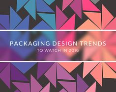 4 Packaging Design Trends to Watch in 2016: Abstract Art, Authenticity, Geometry, History-Inspired
