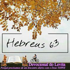 """""""Sigamos, pois, avante! E, se Deus o permitir, faremos isso."""" (Hebreus, 6:3)"""