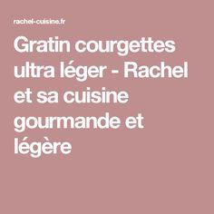 Gratin courgettes ultra léger - Rachel et sa cuisine gourmande et légère